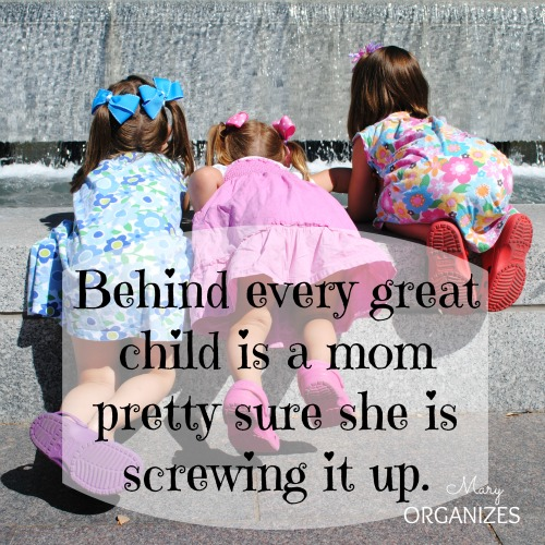 Behind Every Great Child is a Mom Pretty Sure She Is Screwing it Up