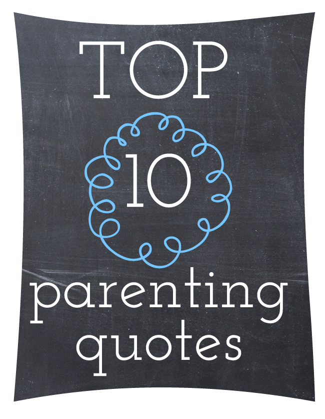 Top 10 Parenting Quotes