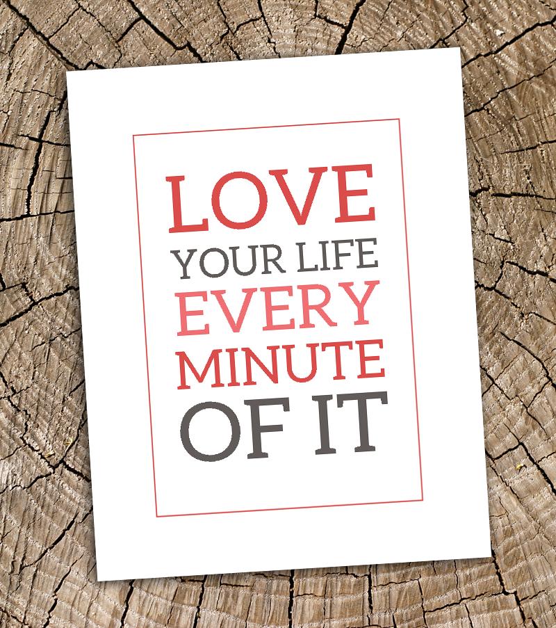 Free Printable :: Love Your Life