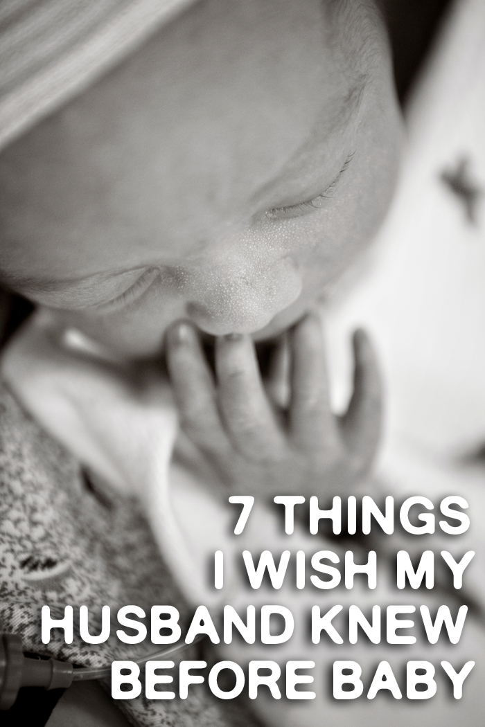 7 Things I Wish My Husband Knew Before We Brought Home Baby