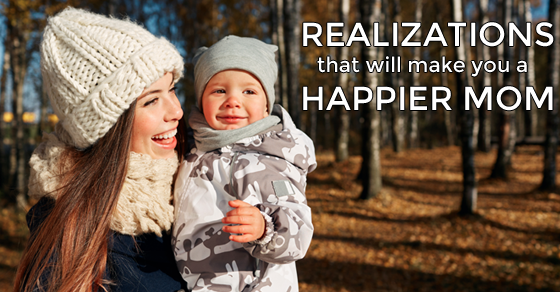 4 Realizations To Make Yourself A Happier Mom