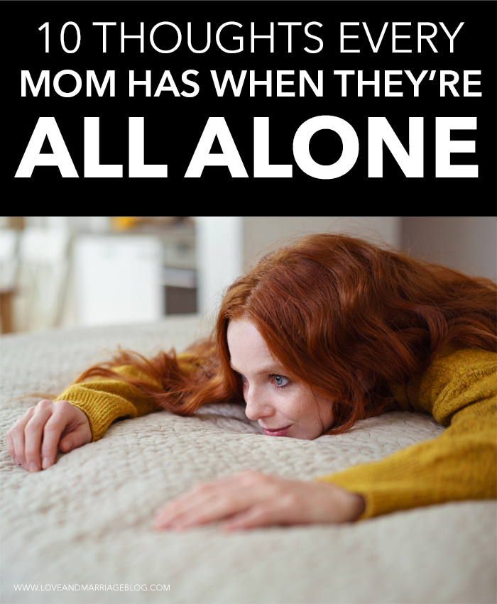 10 Thoughts Moms Have When They're All Alone