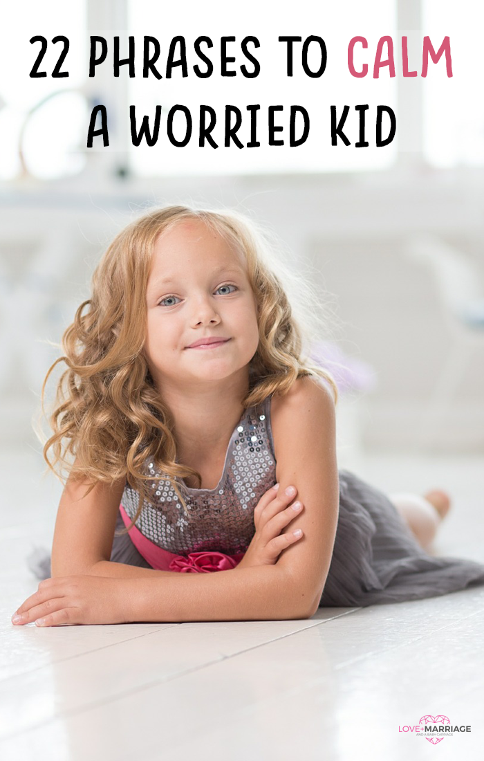 22 Phrases To Help Calm A Worried Kid