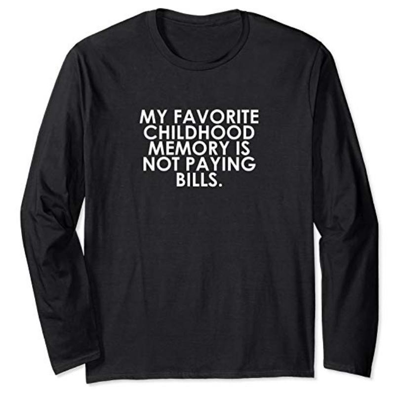 My Favorite Childhood Memory Is Not Paying Bills