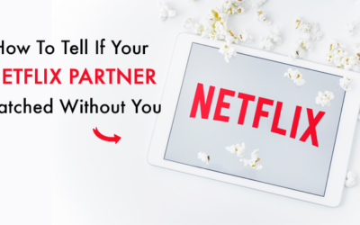 How To Tell If Your Netflix Watching Partner Watched Without You